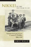 Nikkei in the Interior West: Japanese Immigration and Community Building, 1882-1945