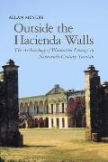 Outside the Hacienda Walls: The Archaeology of Plantation Peonage in Nineteenth-Century Yucatn