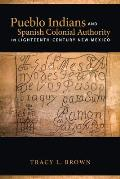Pueblo Indians and Spanish Colonial Authority in Eighteenth-Century New Mexico