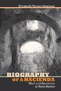 Biography Of A Hacienda Work & Revolution In Rural Mexico