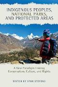Indigenous Peoples, National Parks, and Protected Areas: A New Paradigm Linking Conservation, Culture, and Rights