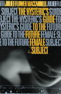The Hysteric's Guide to the Future Female Subject Cover