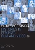 Women of Vision Histories in Feminist Film & Video