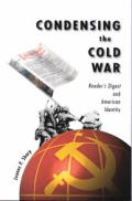 Condensing the Cold War Readers Digest & American Identity