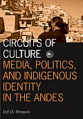 Circuits of Culture Media Politics & Indigenous Identity in the Andes