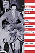 Making Minnesota Liberal: Civil Rights and the Transformation of the Democratic Party