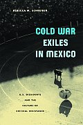 Cold War Exiles in Mexico: U.S. Dissidents and the Culture of Critical Resistance (Critical American Studies)