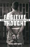 Fugitive Thought Prison Movements Race & the Meaning of Justice