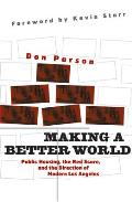 Making a Better World: Public Housing, the Red Scare, and the Direction of Modern Los Angeles Cover
