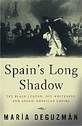 Spain's Long Shadow: The Black Legend, Off-Whiteness, and Anglo-American Empire