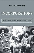 Incorporations: Race, Nation, and the Body Politics of Capital