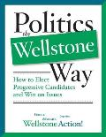 Politics the Wellstone Way: How to Elect Progressive Candidates and Win on Issues Cover