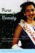 Pure Beauty : Judging Race in Japanese American Beauty Pageants (06 Edition)