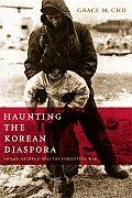 Haunting the Korean Diaspora Shame Secrecy & the Forgotten War