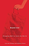Brand Aid: Shopping Well to Save the World (Quadrant Book)