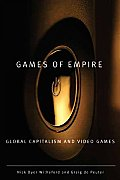 Games of Empire: Global Capitalism and Video Games (Electronic Mediations)