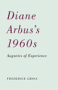 Diane Arbus's 1960s: Auguries of Experience