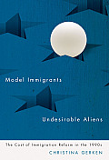 Model Immigrants & Undesirable Aliens The Cost Of Immigration Reform In The 1990s