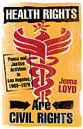 Health Rights Are Civil Rights: Peace and Justice Activism in Los Angeles, 1963-1978
