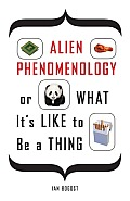 Alien Phenomenology, or What It's Like to Be a Thing (PostHumanities) Cover