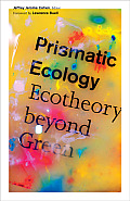 Prismatic Ecology Ecotheory beyond Green