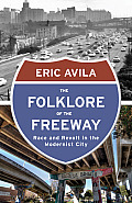 The Folklore of the Freeway: Race and Revolt in the Modernist City (Quadrant Books)