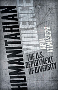 Humanitarian Violence: The U.S. Deployment of Diversity (Difference Incorporated)