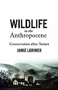 Wildlife in the Anthropocene: Conservation After Nature