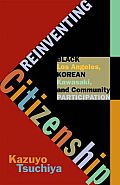 Reinventing Citizenship: Black Los Angeles, Korean Kawasaki, and Community Participation (Critical American Studies)