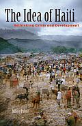 Idea Of Haiti Rethinking Crisis & Development