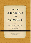 From America to Norway, Volume One: Norwegian-American Immigrant Letters: 1838-1870