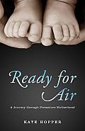 Ready for Air A Journey Through Premature Motherhood
