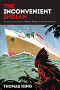 Inconvenient Indian A Curious Account of Native People in North America