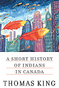 A Short History Of Indians In Canada: Stories by Thomas King