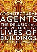 Architectural Agents: The Delusional, Abusive, Addictive Lives of Buildings