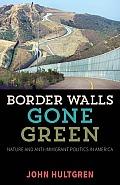 Border Walls Gone Green: Nature and Anti-Immigrant Politics in America