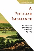 A Peculiar Imbalance: The Fall and Rise of Racial Equality in Minnesota, 1837-1869 (Fesler-Lampert Minnesota Heritage)