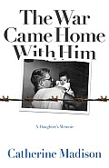 The War Came Home With Him: A...