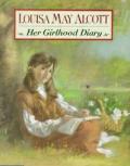 Louisa May Alcott Her Girlhood Diary