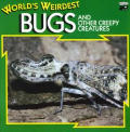 World's Weirdest Bugs and Other Creepy Crawlies: And Other Creepy Creatures