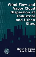 Wind Flow and Vapor Cloud Dispersion at Industrial and Urban Sites [With CDROM]