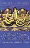 Word, Water, Wine, and Bread: How Worship Has Changed Over the Years