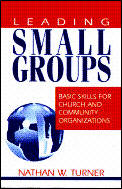 Leading Small Groups Basic Skills for Church & Community Organizations