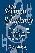 Sermon as Symphony Preaching the Literary Forms of the New Testament