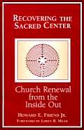 Recovering the Sacred Center: Church Renewal from the Inside Out