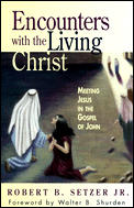 Encounters with the Living Christ: Meeting Jesus in the Gospel of John