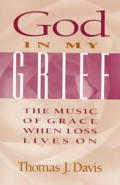 God in My Grief: The Music of Grace When Loss Lives on