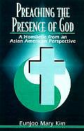 Preaching the Presence of God A Homiletic from an Asian American Perspective