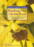 Breathing New Life Into Lent #02: Breathing New Life Into Lent: A Collection of Creative Worship Resources