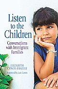 Listen to the Children/Escuchando a Los Ninos: Conversations with Immigrant Families/Conversaciones Con Familias Inmigrantes